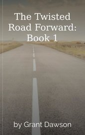 The Twisted Road Forward: Book 1 by Grant Dawson