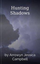 Hunting Shadows by Arrowyn Jessica Campbell