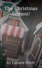 The Christmas Season! by Laraine Smith