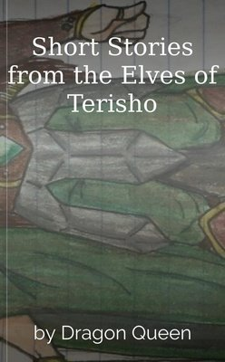 Short Stories from the Elves of Terisho by Dragon Queen