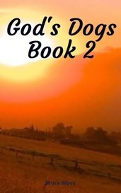 God's Dogs Book 2 by Bruce Bibee