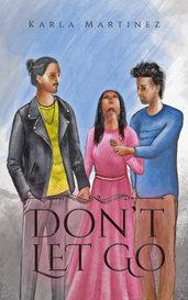 Don't Let Go by Karla Ivette Martinez