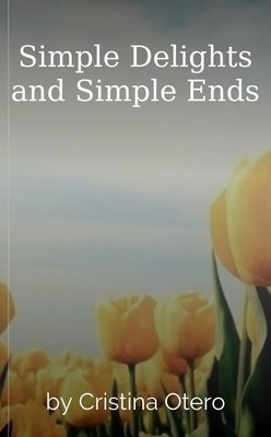 Simple Delights and Simple Ends by Cristina Otero
