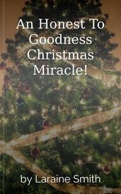 An Honest To Goodness Christmas Miracle! by Laraine Smith