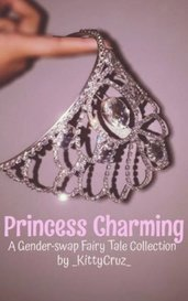 Princess Charming (A Gender Swap Fairy Tale Collection) by _KittyCruz_