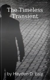 The Timeless Transient by Hayden D. Ealy