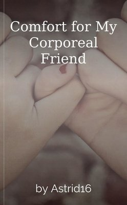 Comfort for My Corporeal Friend by Astrid16