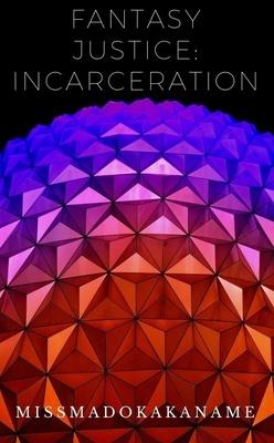 Fantasy Justice: Incarceration by MissMadokaKaname