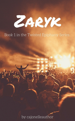 Zaryk: Book One in the Twisted Epiphany Series by cajonelleauthor