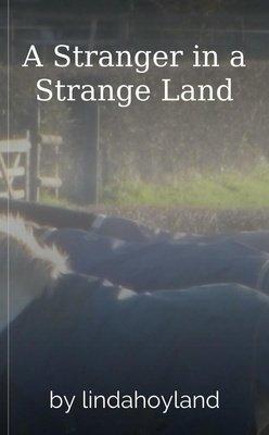 A Stranger in a Strange Land by lindahoyland