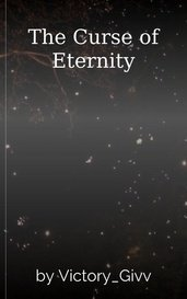 The Curse of Eternity by Victory_Givv