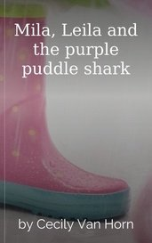 Mila, Leila and the purple puddle shark by Cecily Van Horn