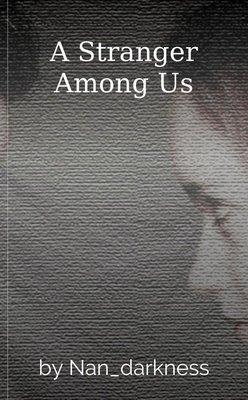 A Stranger Among Us by Nan_darkness