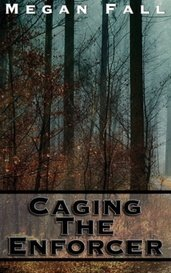 Caging the Enforcer - Enforcer Series Book 3 by Megan Fall