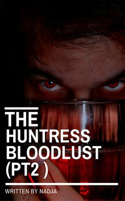 The Huntress Bloodlust (Pt2 ) by Nadja