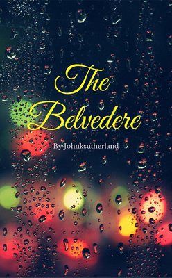 The Belvedere; A Gentle Love Story. by johnksutherland
