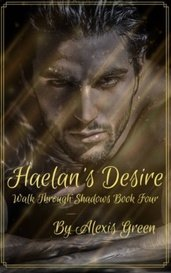 Haelan's Desire  (Walk Through Shadows Book Four) by Alexis_Green_writes