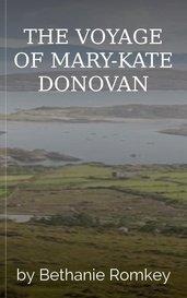 THE VOYAGE OF MARY-KATE DONOVAN by Bethanie Romkey