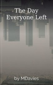 The Day Everyone Left by MDavies