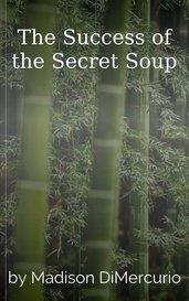 The Success of the Secret Soup by Madison DiMercurio