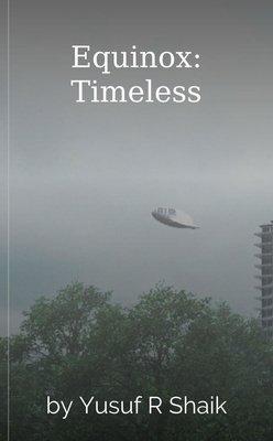 Equinox: Timeless by Yusuf R Shaik