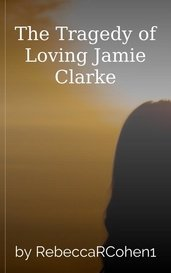 The Tragedy of Loving Jamie Clarke by RebeccaRCohen1