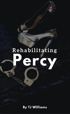 Rehabilitating Percy by TJ WIlliams