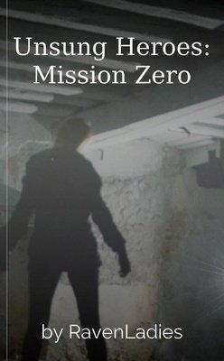 Unsung Heroes:  Mission Zero by RavenLadies