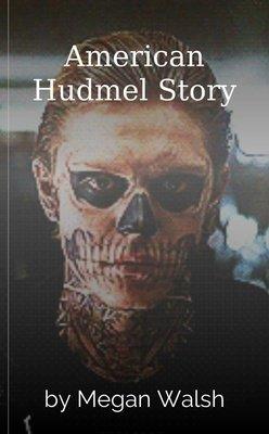 American Hudmel Story by Megan Walsh