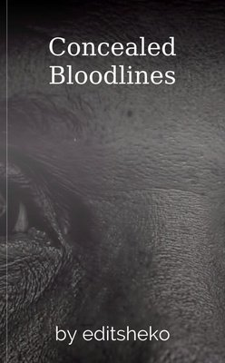 Concealed Bloodlines by editsheko