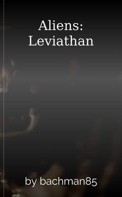 Aliens: Leviathan by bachman85