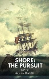 Shore - Part 2: The Pursuit by nsharbaugh