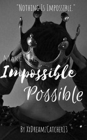 Make The Impossible Possible by Ana.dabivth