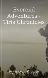 Everend Adventures - Tiris Chronicles by Angel Sisson