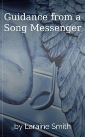 Guidance from a Song Messenger by Laraine Smith