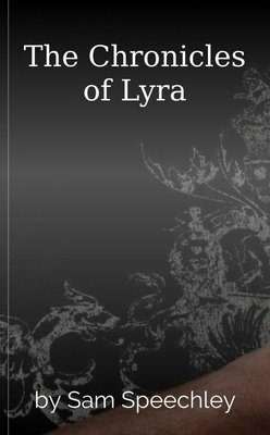 The Chronicles of Lyra by Sam Speechley