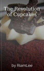The Revolution of Cupcakes by RiamLee