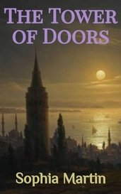The Tower of Doors by Sophia Martin