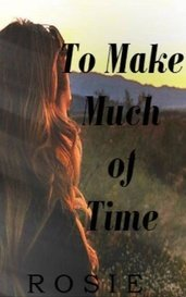 To Make Much of Time by Rosie