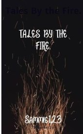 Tales By the Fire. by Sammie123