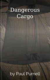 Dangerous Cargo by Paul Purnell