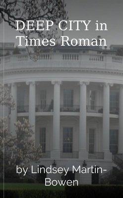 DEEP CITY in Times Roman by Lindsey Martin-Bowen