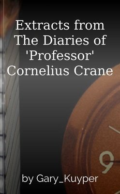 Extracts from The Diaries of 'Professor' Cornelius Crane by Gary_Kuyper
