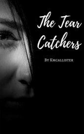 THE TEAR CATCHERS by kmcallister
