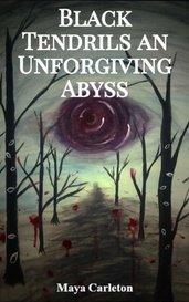 Black Tendrils an Unforgiving Abyss by Maya Carleton
