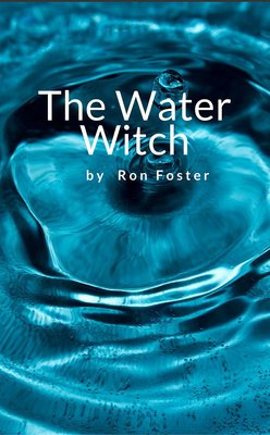 The Water Witch by Ron Foster