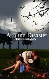 A Blind Disaster by Manisha_Sagadaya