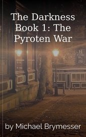 The Darkness Book 1: The Pyroten War by Michael Brymesser