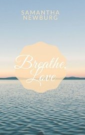 Breathe, Love by Samantha Newburg