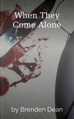 When They Come Alone by Brenden Dean